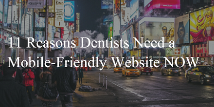 11 Reasons Dentists Need a Mobile-Friendly Website NOW