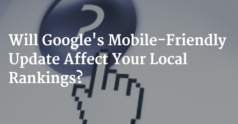 Will Dentists Local Rankings Be Affected By Google's Pending Mobile Update?